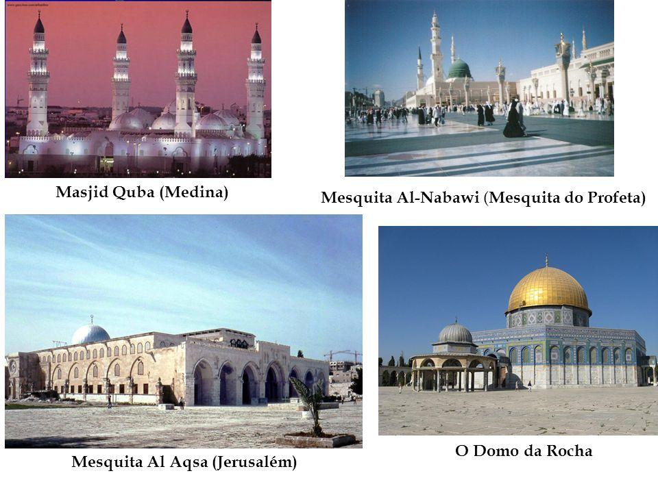 Masjid Quba (Medina) Mesquita Al Aqsa (Jerusalém) O Domo da Rocha Mesquita Al-Nabawi ( Mesquita do Profeta)