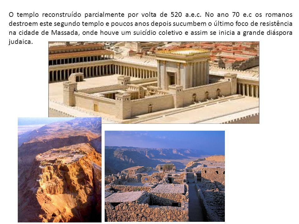 O templo reconstruído parcialmente por volta de 520 a.e.c. No ano 70 e.c os romanos destroem este segundo templo e poucos anos depois sucumbem o últim