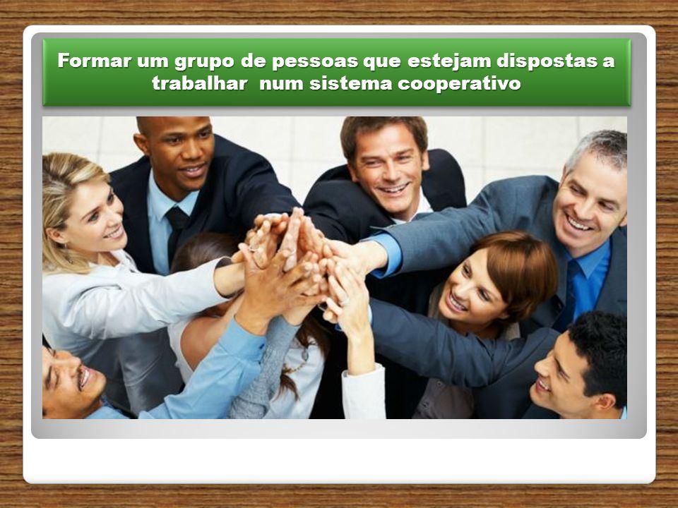 Formar um grupo de pessoas que estejam dispostas a trabalhar num sistema cooperativo