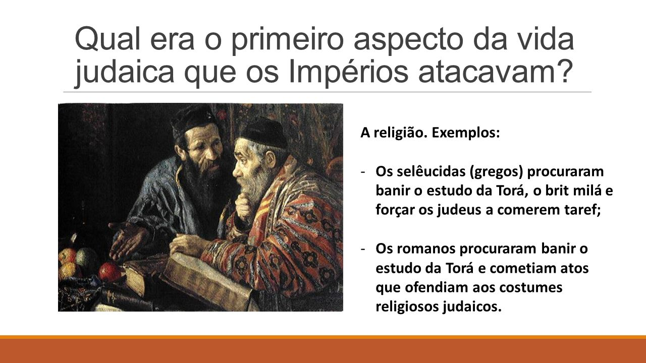 Qual era o primeiro aspecto da vida judaica que os Impérios atacavam.