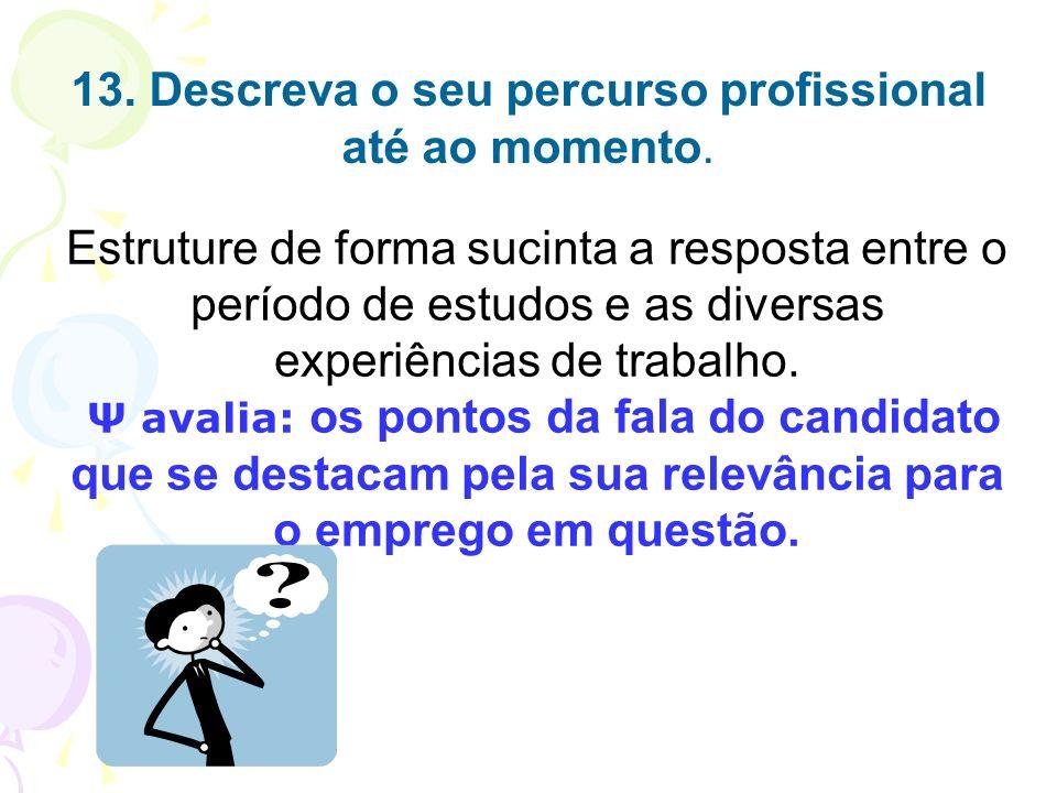Estruture de forma sucinta a resposta entre o período de estudos e as diversas experiências de trabalho. Ψ avalia: os pontos da fala do candidato que