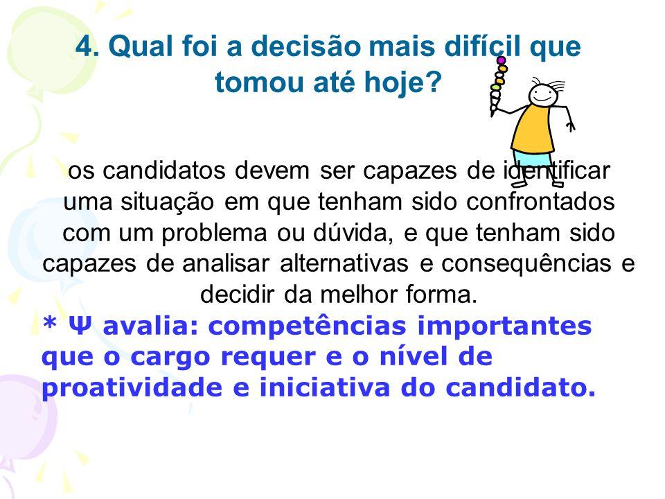 4. Qual foi a decisão mais difícil que tomou até hoje? os candidatos devem ser capazes de identificar uma situação em que tenham sido confrontados com