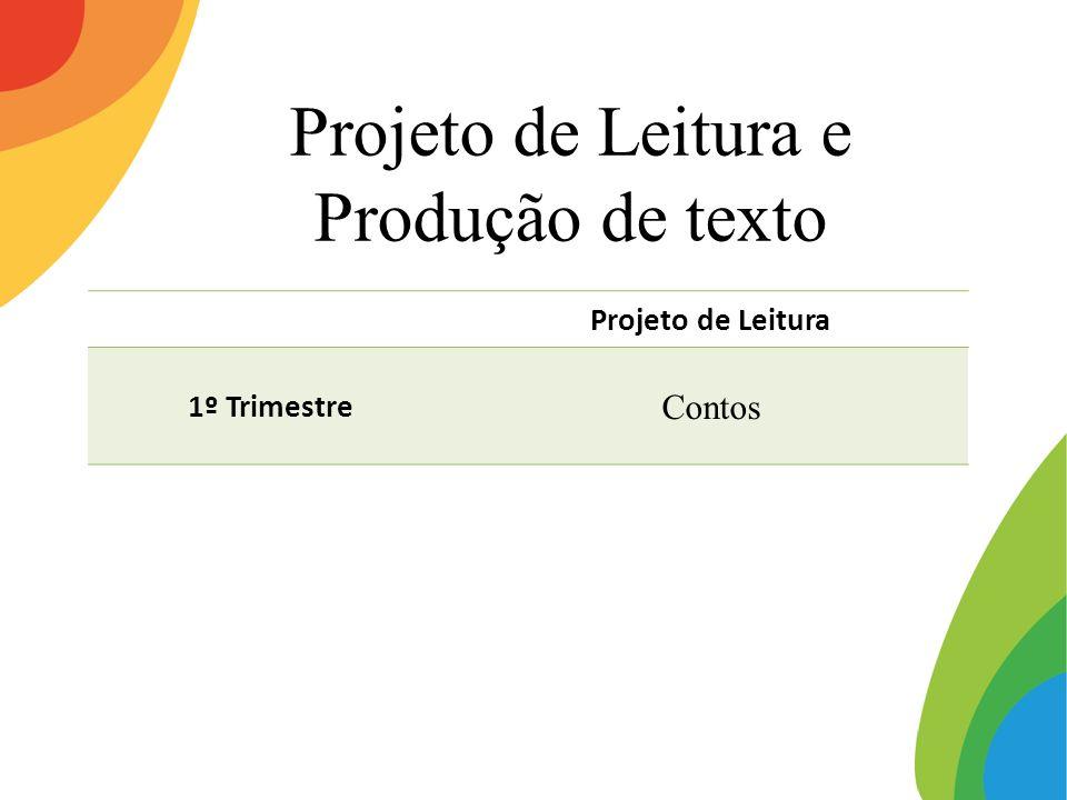 Projeto de Leitura e Produção de texto Projeto de Leitura 1º Trimestre Contos