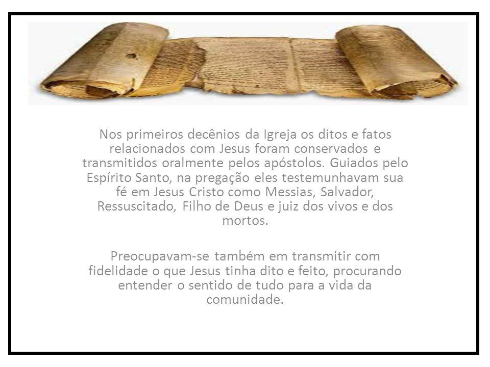 Nos primeiros decênios da Igreja os ditos e fatos relacionados com Jesus foram conservados e transmitidos oralmente pelos apóstolos.