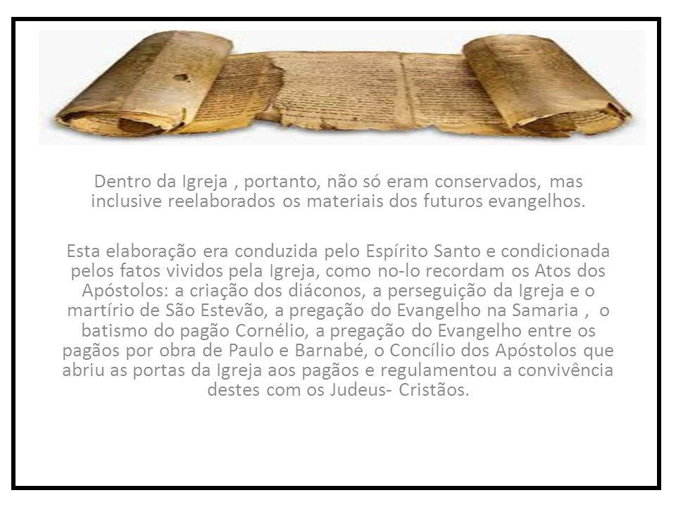 Dentro da Igreja, portanto, não só eram conservados, mas inclusive reelaborados os materiais dos futuros evangelhos.