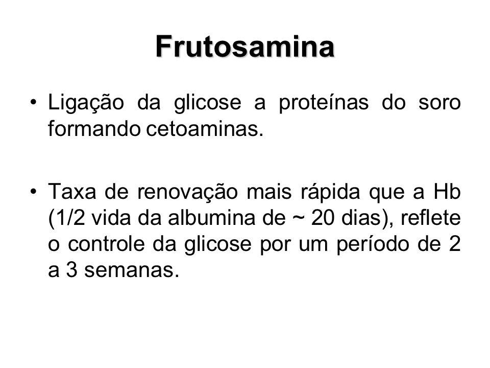 Frutosamina Ligação da glicose a proteínas do soro formando cetoaminas. Taxa de renovação mais rápida que a Hb (1/2 vida da albumina de ~ 20 dias), re