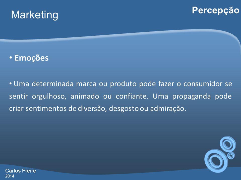 Carlos Freire 2014 Marketing Percepção Emoções Uma determinada marca ou produto pode fazer o consumidor se sentir orgulhoso, animado ou confiante.