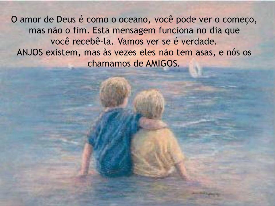 O amor de Deus é como o oceano, você pode ver o começo, mas não o fim.