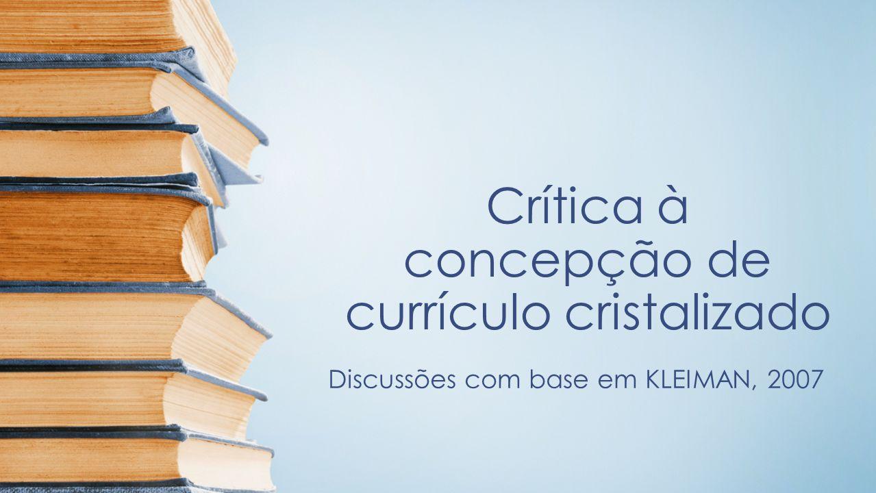 Crítica à concepção de currículo cristalizado Discussões com base em KLEIMAN, 2007