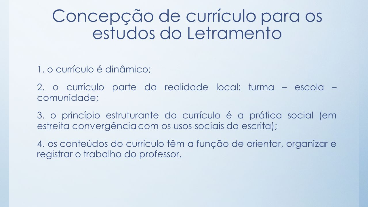 Concepção de currículo para os estudos do Letramento 1. o currículo é dinâmico; 2. o currículo parte da realidade local: turma – escola – comunidade;