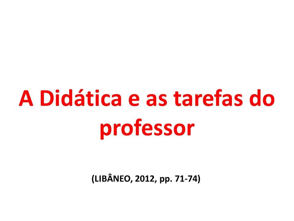 A Didática e as tarefas do professor (LIBÂNEO, 2012, pp. 71-74)