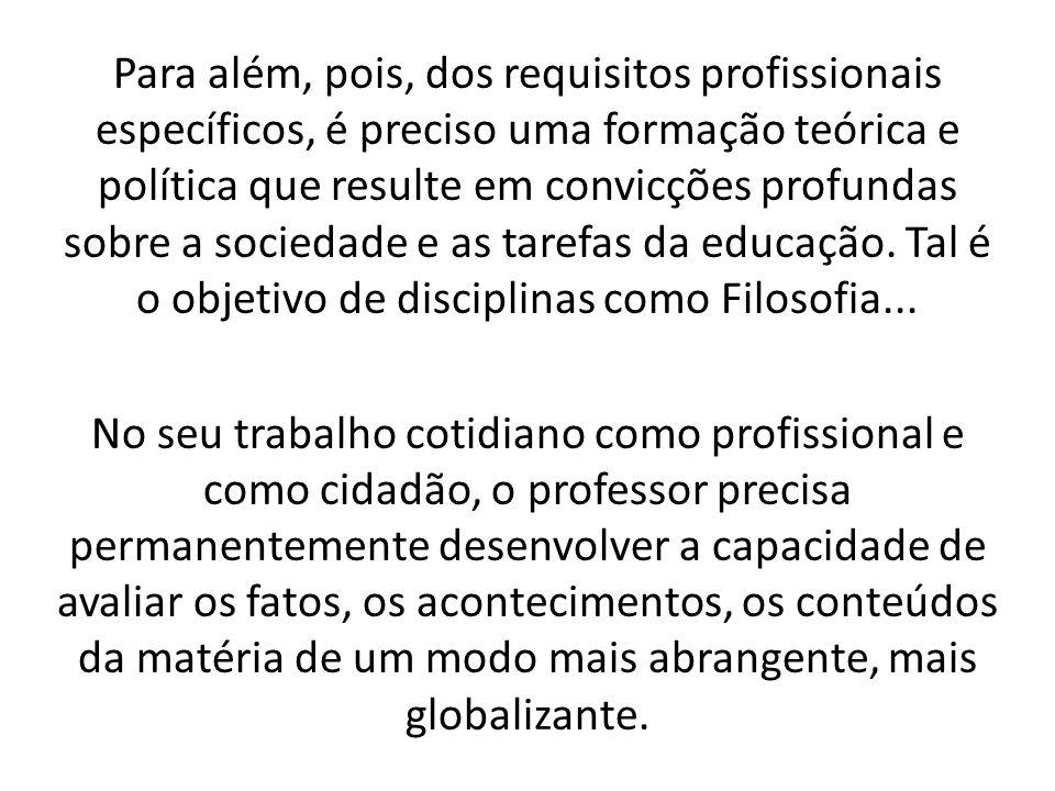 Para além, pois, dos requisitos profissionais específicos, é preciso uma formação teórica e política que resulte em convicções profundas sobre a socie
