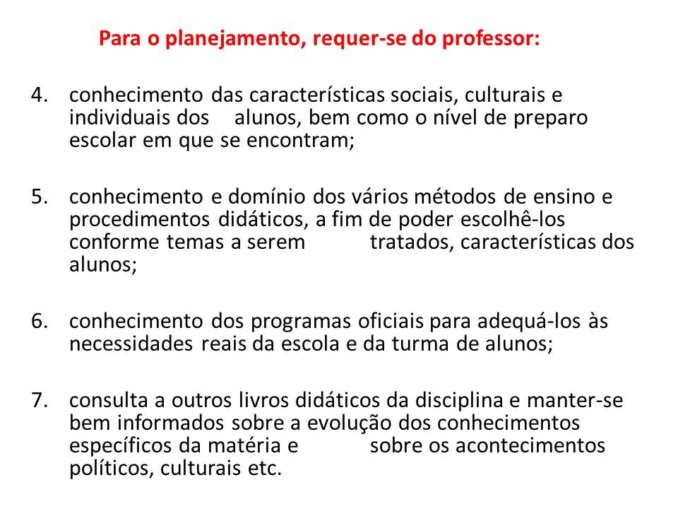 Para o planejamento, requer-se do professor: 4.conhecimento das características sociais, culturais e individuais dos alunos, bem como o nível de prepa
