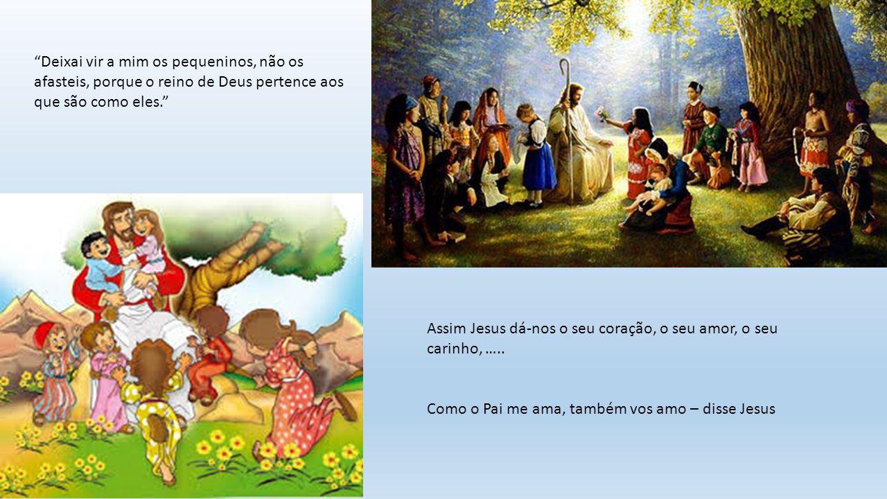 Deixai vir a mim os pequeninos, não os afasteis, porque o reino de Deus pertence aos que são como eles. Assim Jesus dá-nos o seu coração, o seu amor, o seu carinho, …..