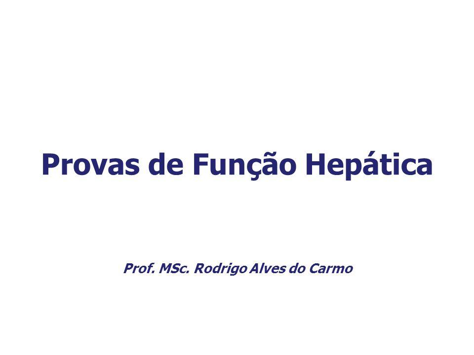 Provas de Função Hepática Prof. MSc. Rodrigo Alves do Carmo