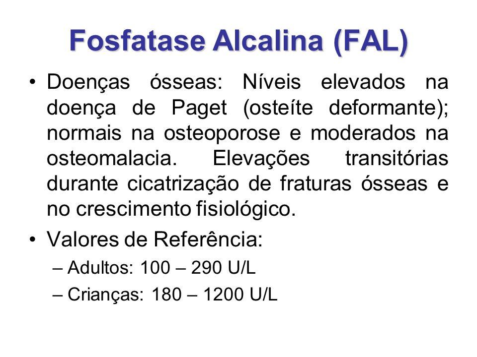 Fosfatase Alcalina (FAL) Doenças ósseas: Níveis elevados na doença de Paget (osteíte deformante); normais na osteoporose e moderados na osteomalacia.