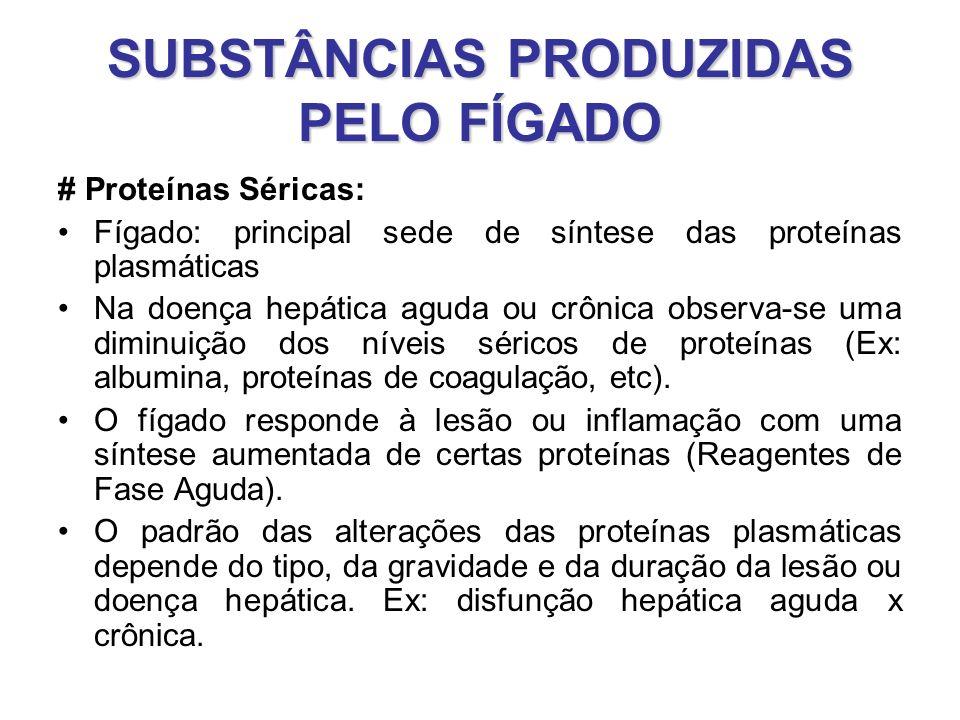 SUBSTÂNCIAS PRODUZIDAS PELO FÍGADO # Proteínas Séricas: Fígado: principal sede de síntese das proteínas plasmáticas Na doença hepática aguda ou crônic