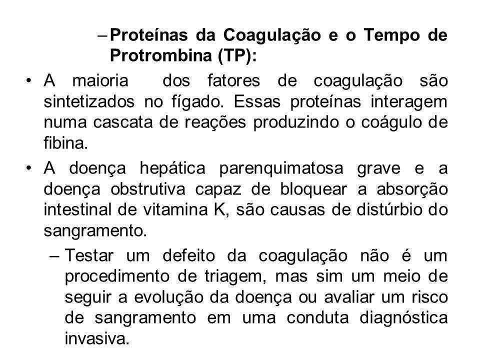 –Proteínas da Coagulação e o Tempo de Protrombina (TP): A maioria dos fatores de coagulação são sintetizados no fígado. Essas proteínas interagem numa