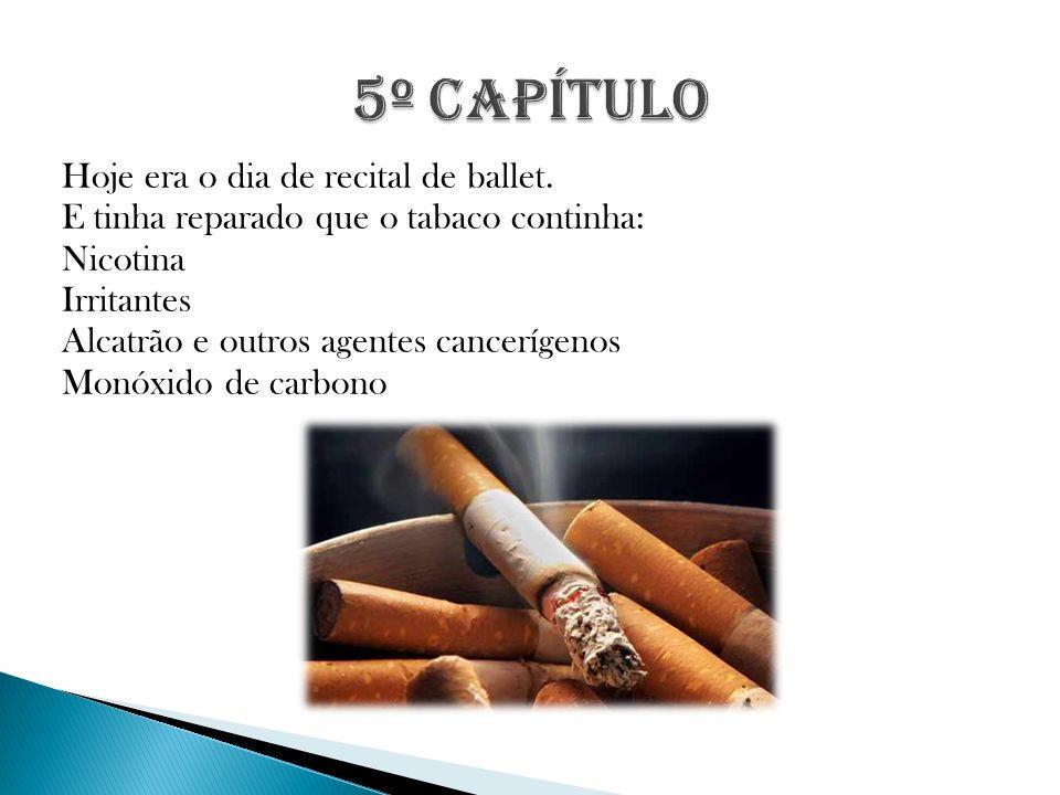 Tinha de dizer ás minhas colegas de ballet o que continha o tabaco, pois elas estavam viciadas.
