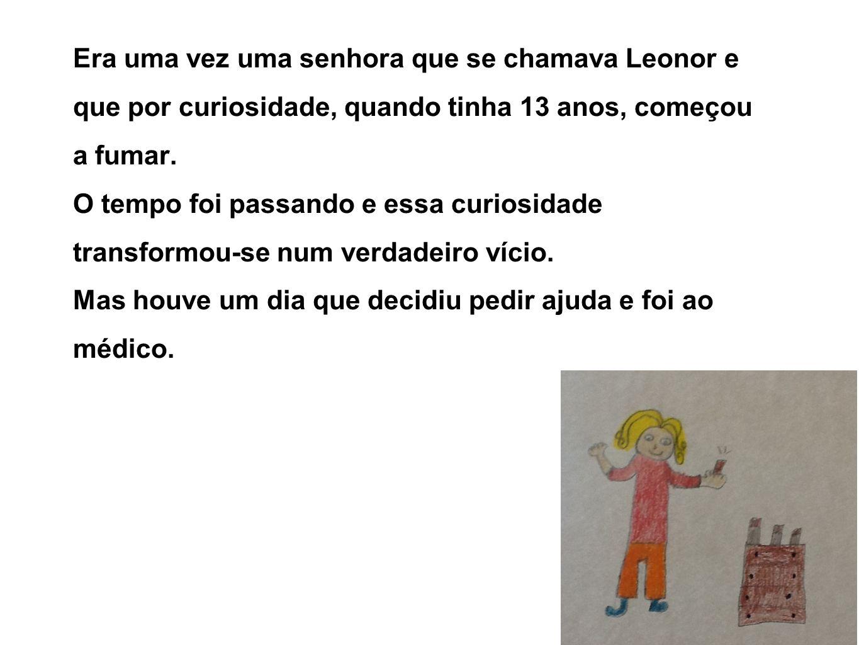 Era uma vez uma senhora que se chamava Leonor e que por curiosidade, quando tinha 13 anos, começou a fumar.