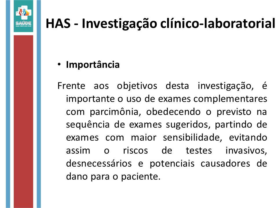 HAS - Investigação clínico-laboratorial Importância Frente aos objetivos desta investigação, é importante o uso de exames complementares com parcimôni