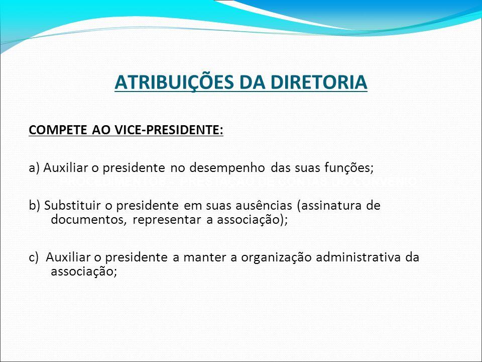ATRIBUIÇÕES DA DIRETORIA COMPETE AO VICE-PRESIDENTE: a) Auxiliar o presidente no desempenho das suas funções; b) Substituir o presidente em suas ausên