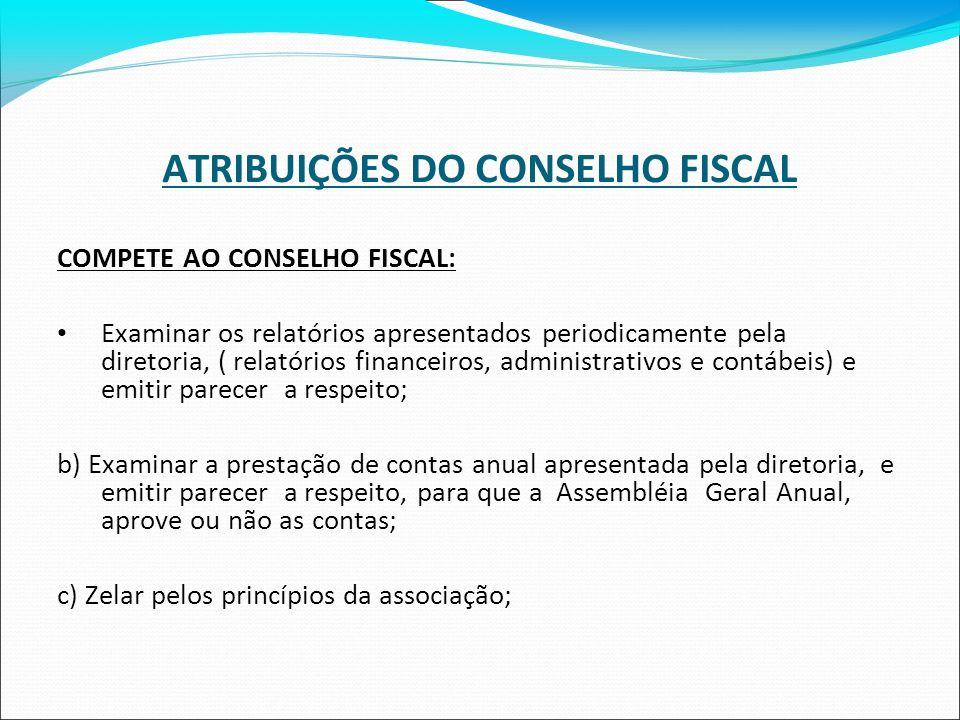 ATRIBUIÇÕES DO CONSELHO FISCAL COMPETE AO CONSELHO FISCAL: Examinar os relatórios apresentados periodicamente pela diretoria, ( relatórios financeiros