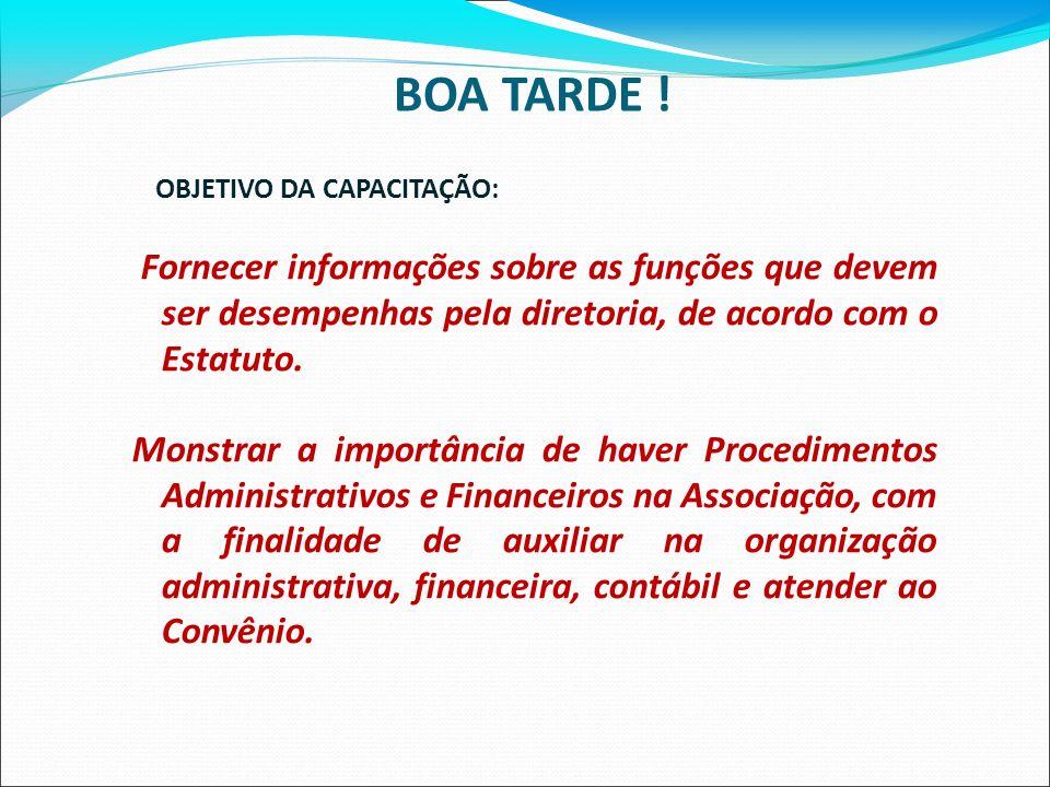 BOA TARDE ! OBJETIVO DA CAPACITAÇÃO: Fornecer informações sobre as funções que devem ser desempenhas pela diretoria, de acordo com o Estatuto. Monstra