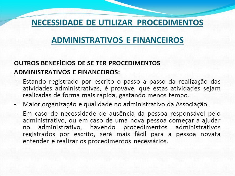 NECESSIDADE DE UTILIZAR PROCEDIMENTOS ADMINISTRATIVOS E FINANCEIROS OUTROS BENEFÍCIOS DE SE TER PROCEDIMENTOS ADMINISTRATIVOS E FINANCEIROS: -Estando