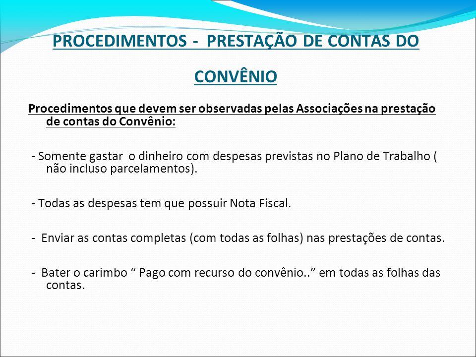 PROCEDIMENTOS - PRESTAÇÃO DE CONTAS DO CONVÊNIO Procedimentos que devem ser observadas pelas Associações na prestação de contas do Convênio: - Somente