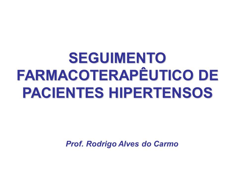 SEGUIMENTO FARMACOTERAPÊUTICO DE PACIENTES HIPERTENSOS Prof. Rodrigo Alves do Carmo