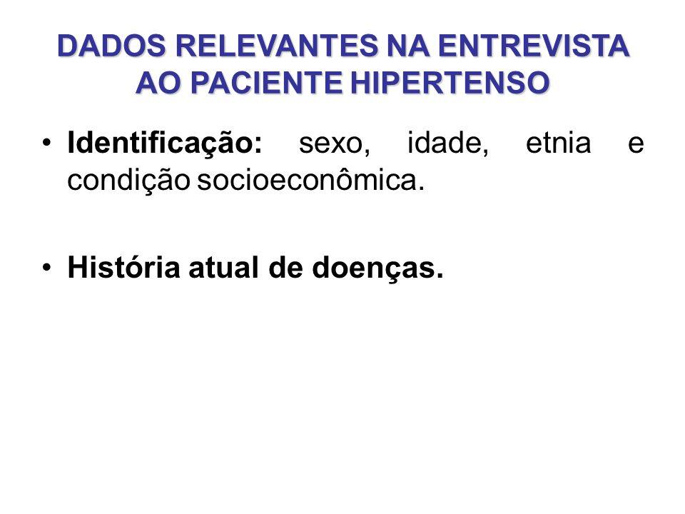 DADOS RELEVANTES NA ENTREVISTA AO PACIENTE HIPERTENSO Identificação: sexo, idade, etnia e condição socioeconômica.