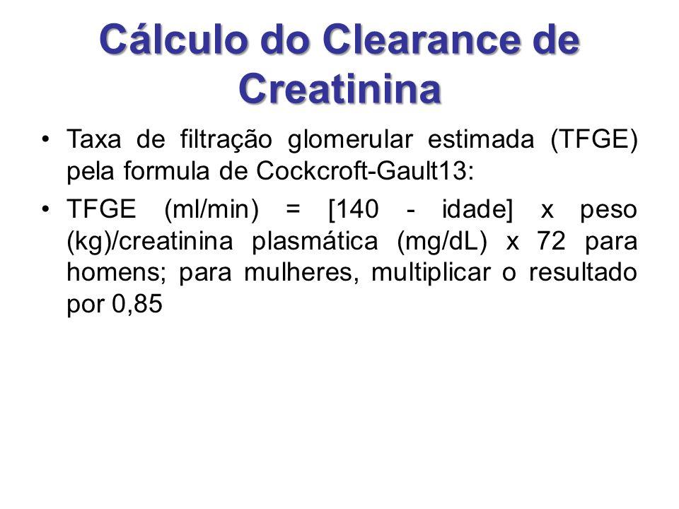 Cálculo do Clearance de Creatinina Taxa de filtração glomerular estimada (TFGE) pela formula de Cockcroft-Gault13: TFGE (ml/min) = [140 - idade] x peso (kg)/creatinina plasmática (mg/dL) x 72 para homens; para mulheres, multiplicar o resultado por 0,85