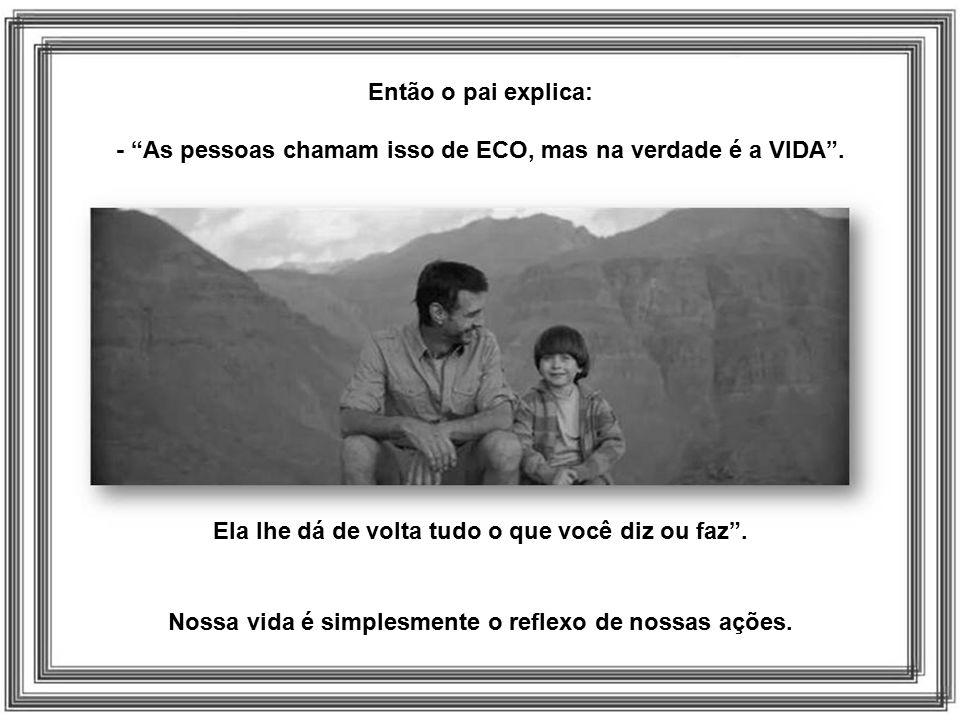 Então o pai explica: - As pessoas chamam isso de ECO, mas na verdade é a VIDA .