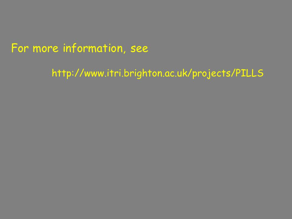 For more information, see http://www.itri.brighton.ac.uk/projects/PILLS
