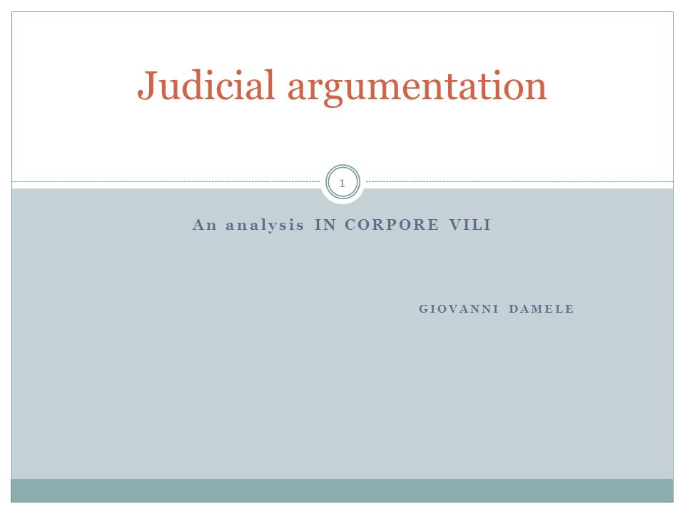 An analysis IN CORPORE VILI GIOVANNI DAMELE Judicial argumentation 1