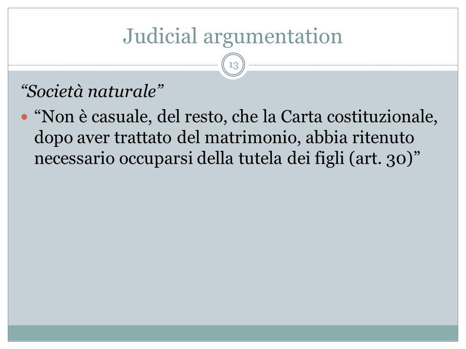 Judicial argumentation Società naturale Non è casuale, del resto, che la Carta costituzionale, dopo aver trattato del matrimonio, abbia ritenuto neces