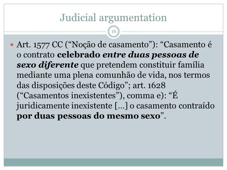 Judicial argumentation Art. 1577 CC (Noção de casamento): Casamento é o contrato celebrado entre duas pessoas de sexo diferente que pretendem constitu
