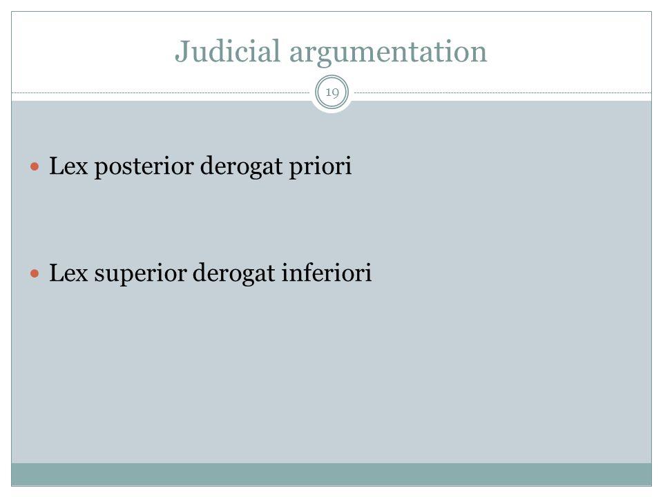 Judicial argumentation Lex posterior derogat priori Lex superior derogat inferiori 19