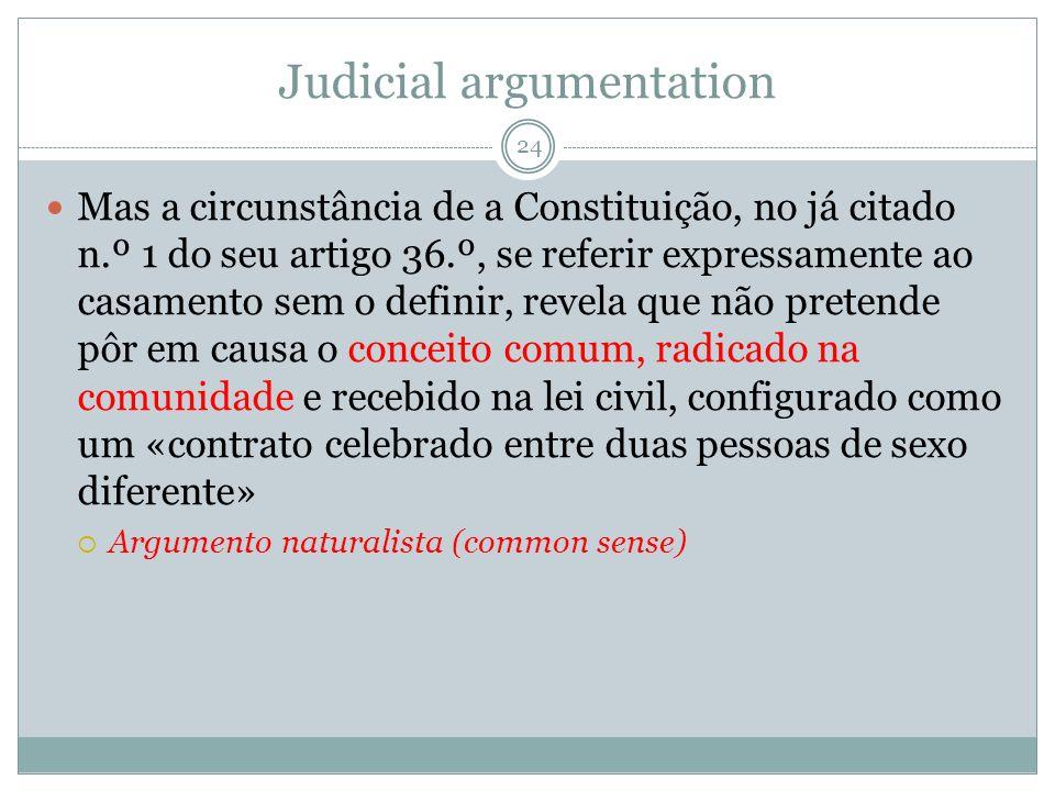 Judicial argumentation Mas a circunstância de a Constituição, no já citado n.º 1 do seu artigo 36.º, se referir expressamente ao casamento sem o defin