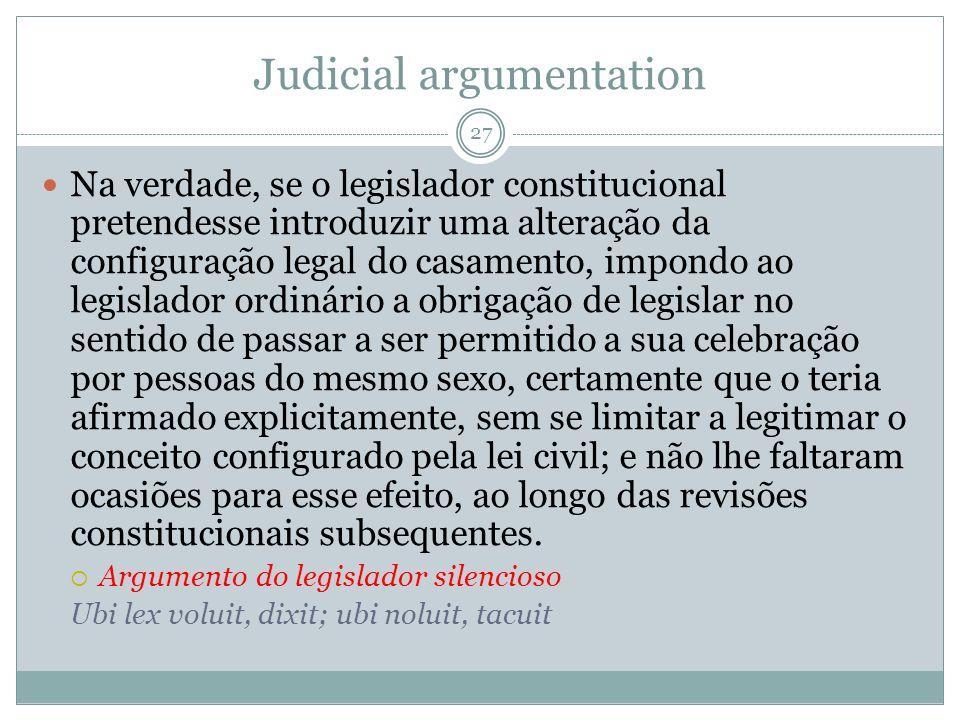 Judicial argumentation Na verdade, se o legislador constitucional pretendesse introduzir uma alteração da configuração legal do casamento, impondo ao