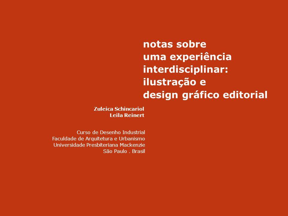 notas sobre uma experiência interdisciplinar: ilustração e design gráfico editorial Zuleica Schincariol Leila Reinert Curso de Desenho Industrial Facu