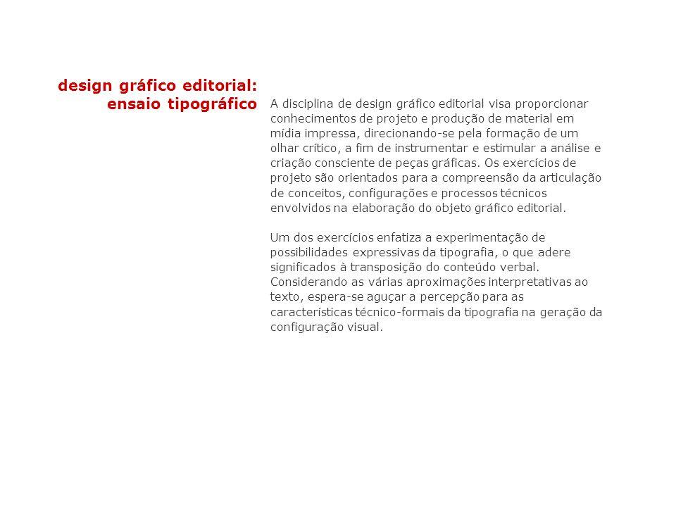 design gráfico editorial: ensaio tipográfico A disciplina de design gráfico editorial visa proporcionar conhecimentos de projeto e produção de materia