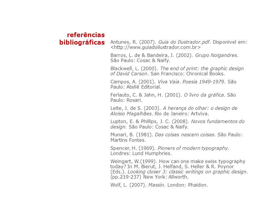 referências bibliográficas Antunes, R. (2007). Guia do Ilustrador.pdf. Disponível em: Barros, L. de & Bandeira, J. (2002). Grupo Noigandres. São Paulo