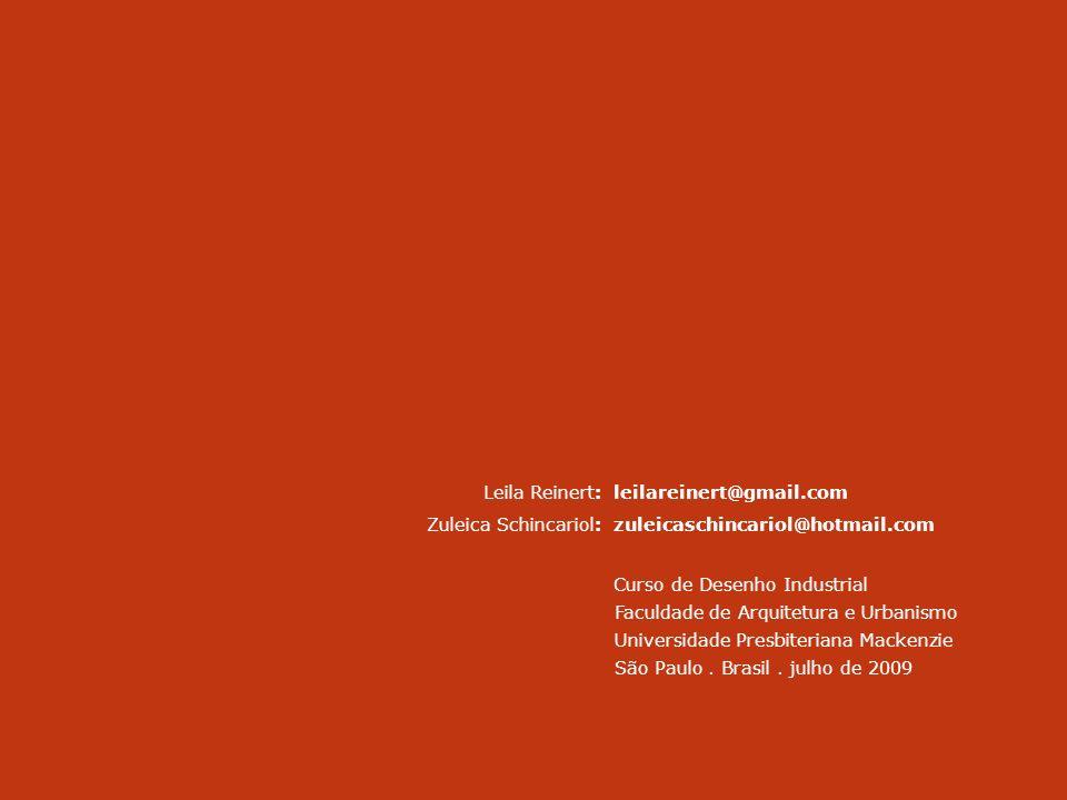 Leila Reinert: Zuleica Schincariol: leilareinert@gmail.com zuleicaschincariol@hotmail.com Curso de Desenho Industrial Faculdade de Arquitetura e Urban