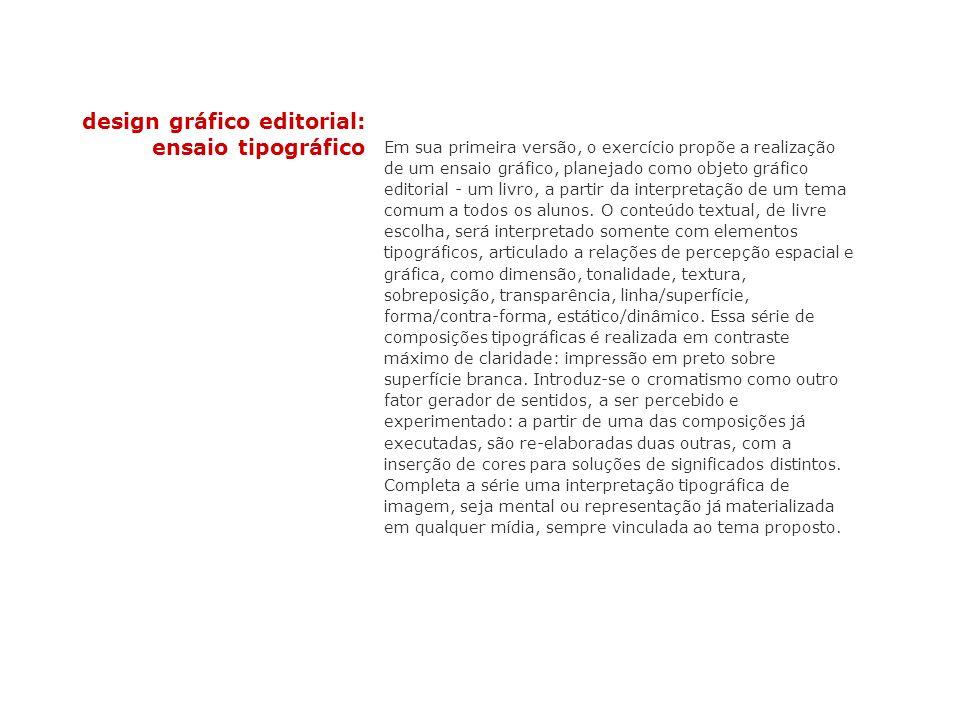 design gráfico editorial: ensaio tipográfico Em sua primeira versão, o exercício propõe a realização de um ensaio gráfico, planejado como objeto gráfi