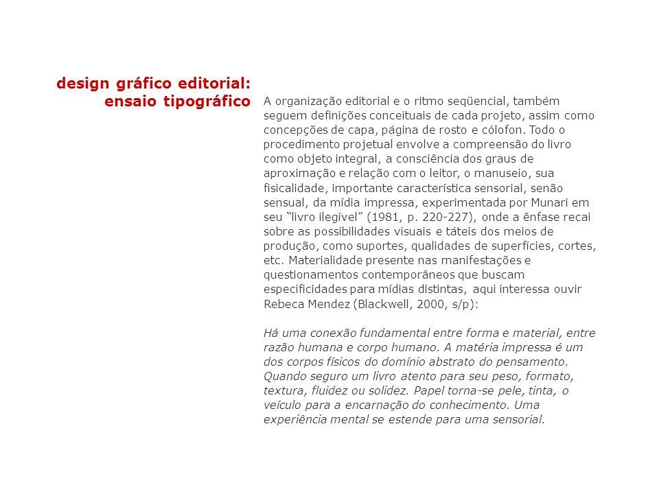 design gráfico editorial: ensaio tipográfico A organização editorial e o ritmo seqüencial, também seguem definições conceituais de cada projeto, assim