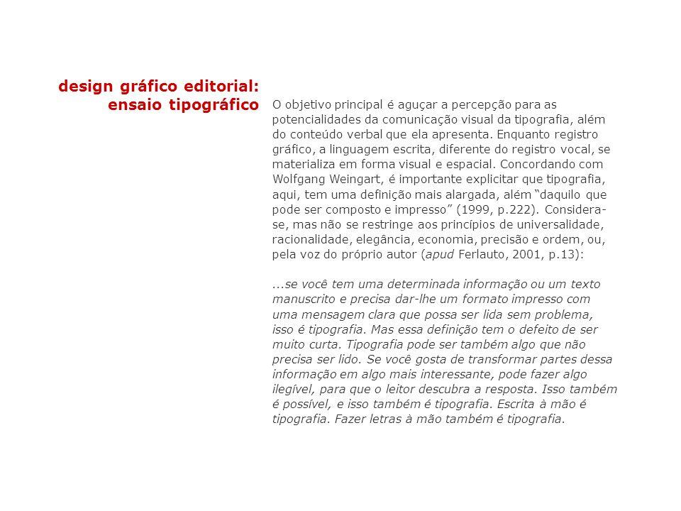 design gráfico editorial: ensaio tipográfico O objetivo principal é aguçar a percepção para as potencialidades da comunicação visual da tipografia, al