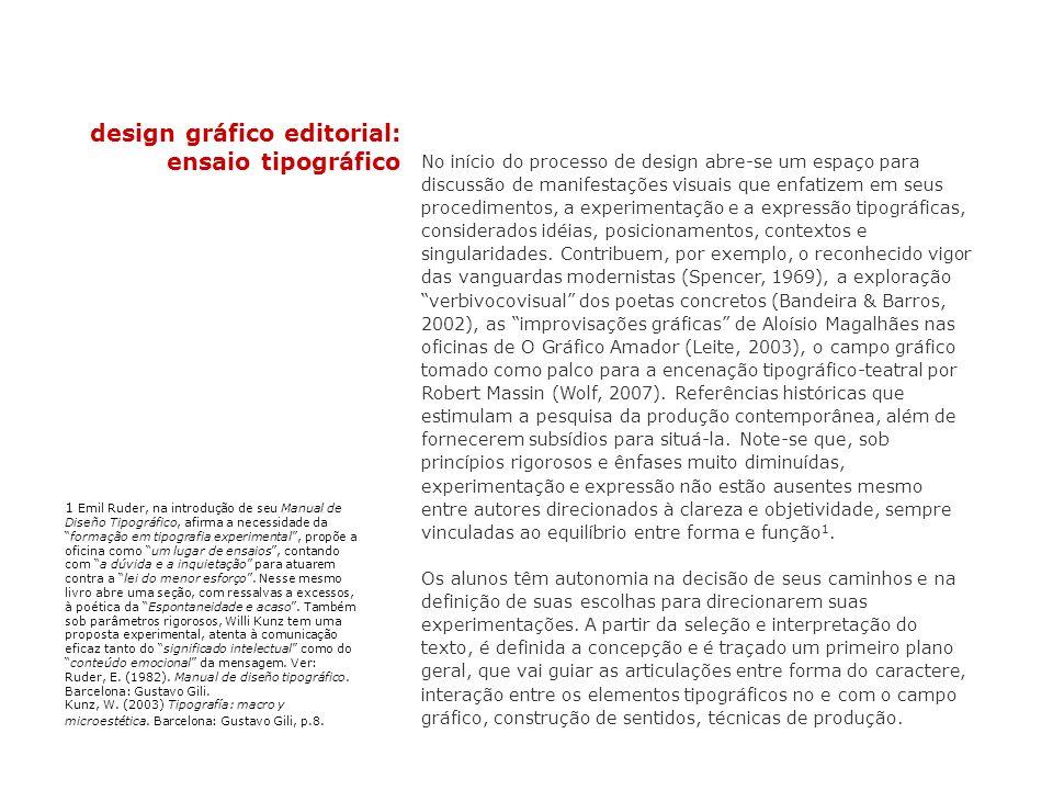 design gráfico editorial: ensaio tipográfico No início do processo de design abre-se um espaço para discussão de manifestações visuais que enfatizem e