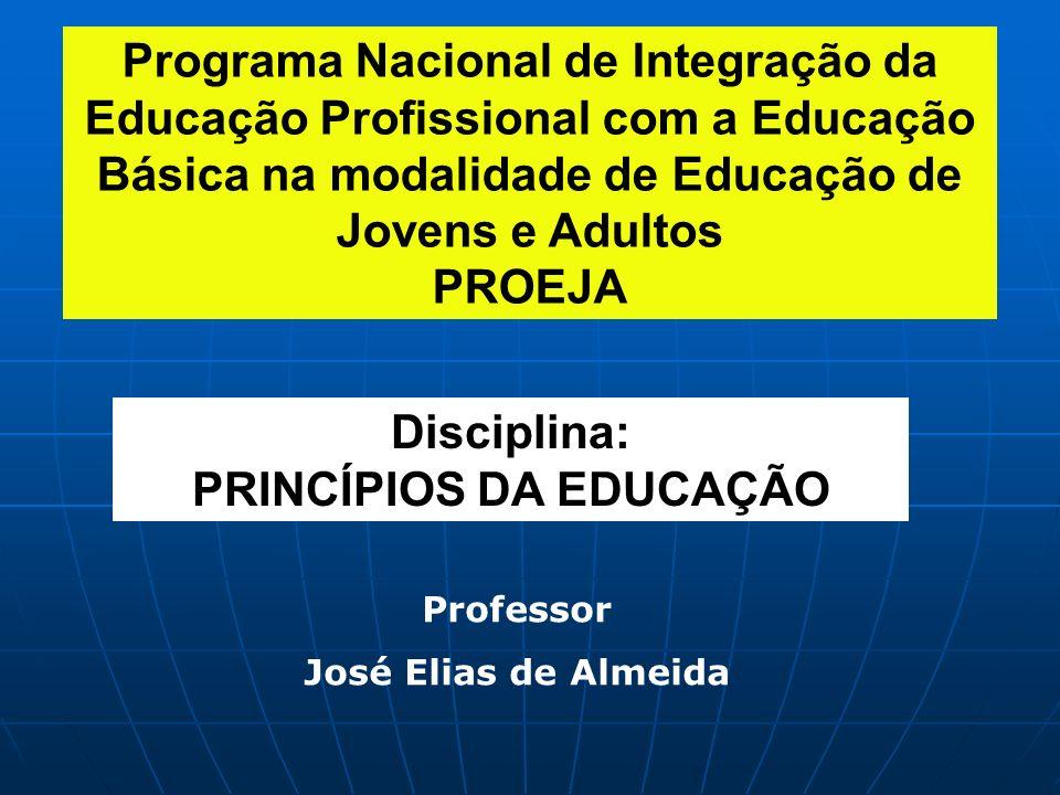 Programa Nacional de Integração da Educação Profissional com a Educação Básica na modalidade de Educação de Jovens e Adultos PROEJA Professor José Eli